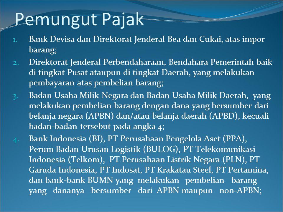 Pemungut Pajak Bank Devisa dan Direktorat Jenderal Bea dan Cukai, atas impor barang;