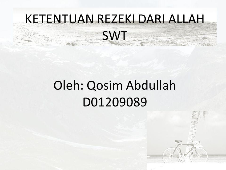 KETENTUAN REZEKI DARI ALLAH SWT Oleh: Qosim Abdullah D01209089