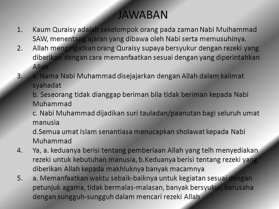 JAWABAN Kaum Quraisy adalah sekelompok orang pada zaman Nabi Muihammad SAW, menentang ajaran yang dibawa oleh Nabi serta memusuhinya.