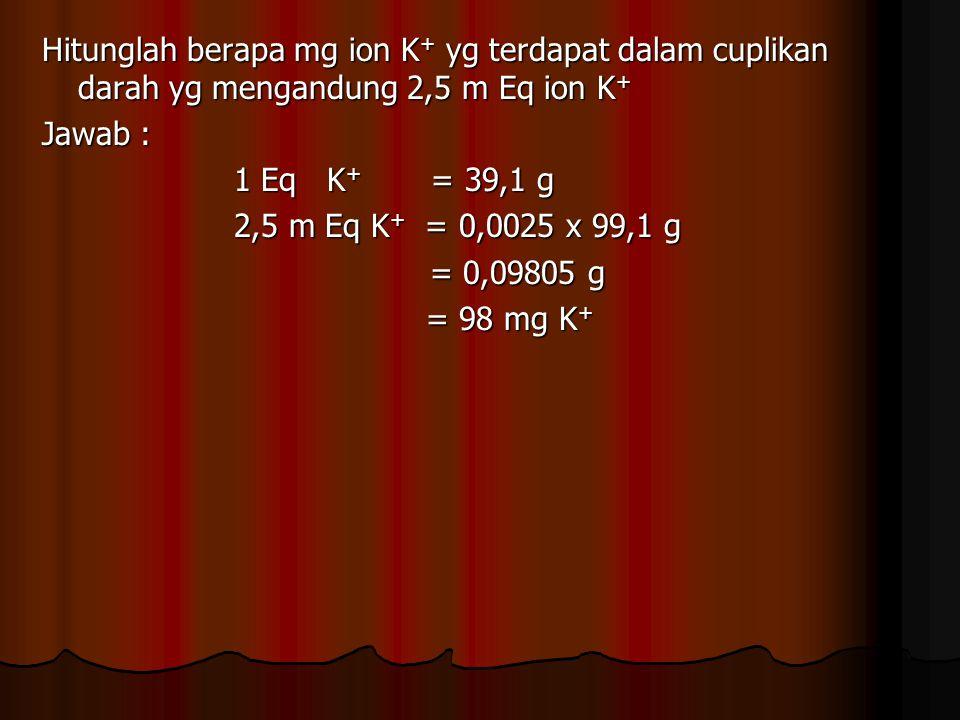 Hitunglah berapa mg ion K+ yg terdapat dalam cuplikan darah yg mengandung 2,5 m Eq ion K+