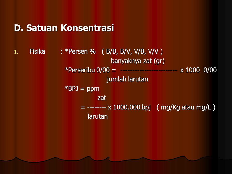 D. Satuan Konsentrasi Fisika : *Persen % ( B/B, B/V, V/B, V/V )
