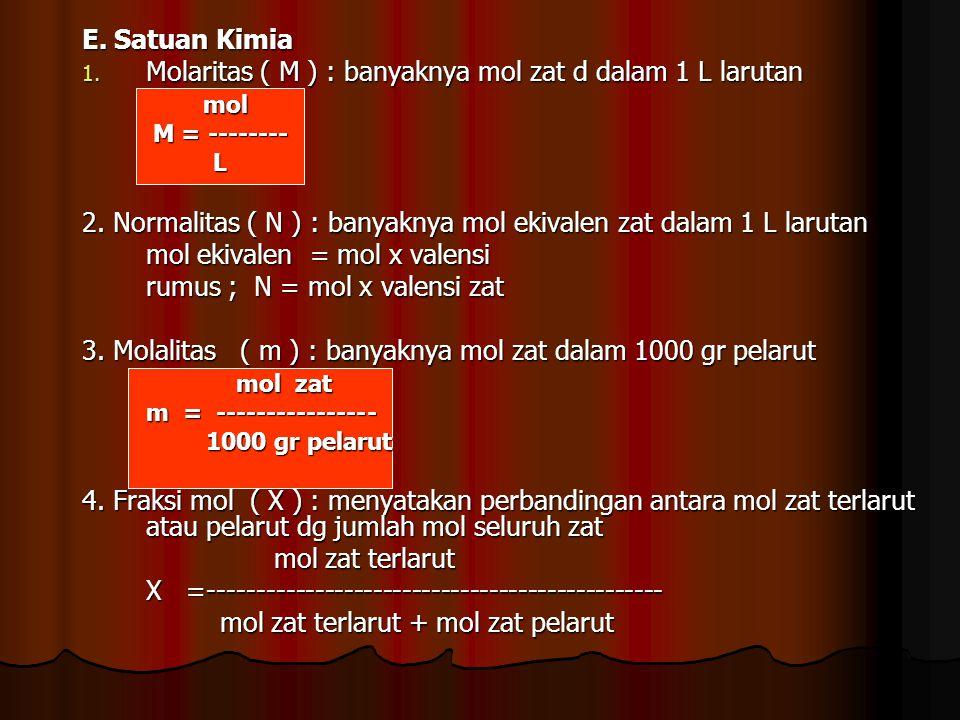 Molaritas ( M ) : banyaknya mol zat d dalam 1 L larutan mol