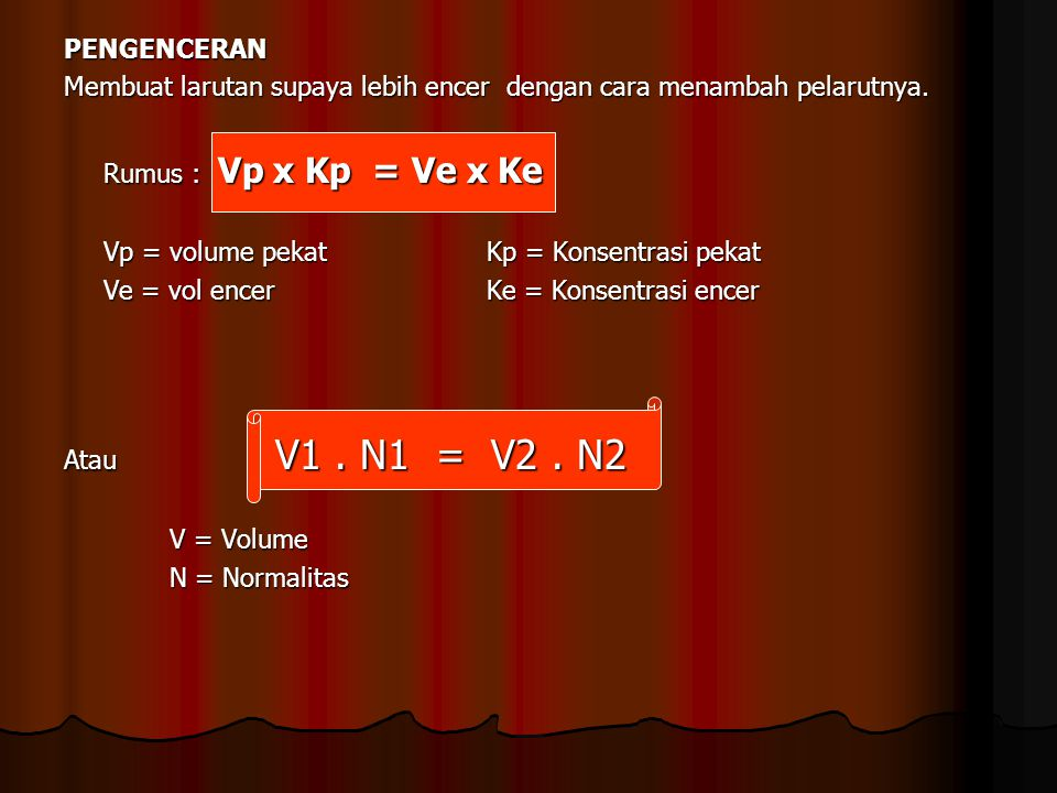 PENGENCERAN Membuat larutan supaya lebih encer dengan cara menambah pelarutnya. Rumus : Vp x Kp = Ve x Ke.