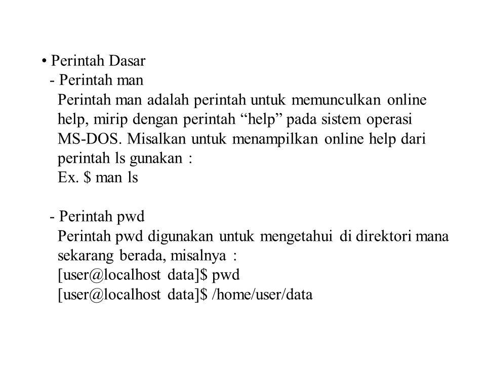 Perintah Dasar - Perintah man Perintah man adalah perintah untuk memunculkan online help, mirip dengan perintah help pada sistem operasi MS-DOS.