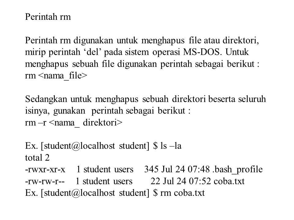 Perintah rm Perintah rm digunakan untuk menghapus file atau direktori, mirip perintah 'del' pada sistem operasi MS-DOS.