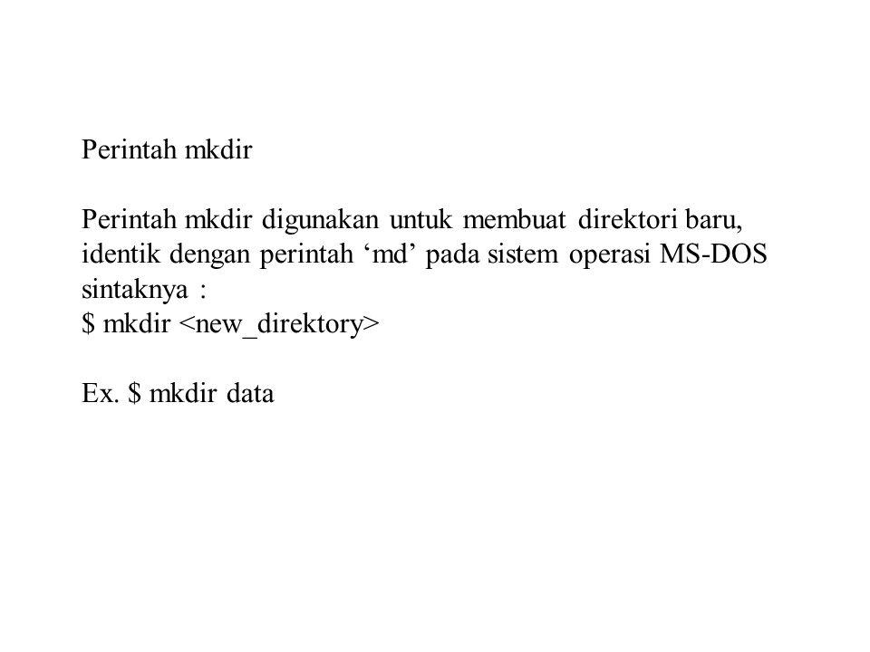 Perintah mkdir Perintah mkdir digunakan untuk membuat direktori baru, identik dengan perintah 'md' pada sistem operasi MS-DOS sintaknya : $ mkdir <new_direktory> Ex.