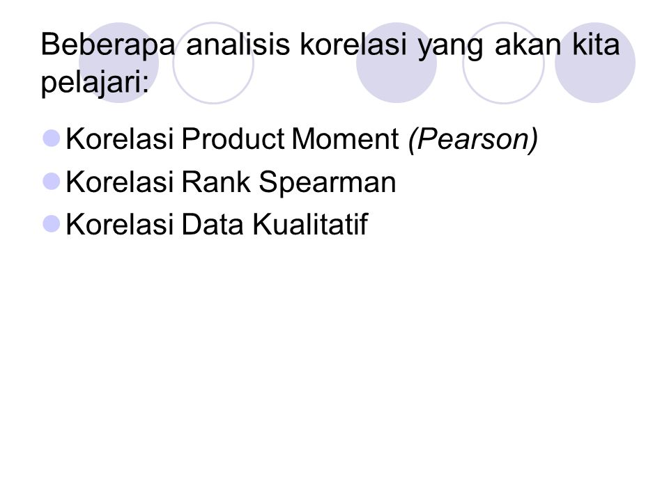 Beberapa analisis korelasi yang akan kita pelajari: