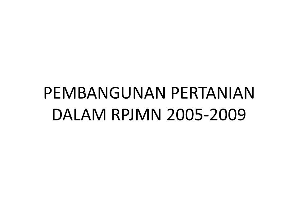 PEMBANGUNAN PERTANIAN DALAM RPJMN 2005-2009