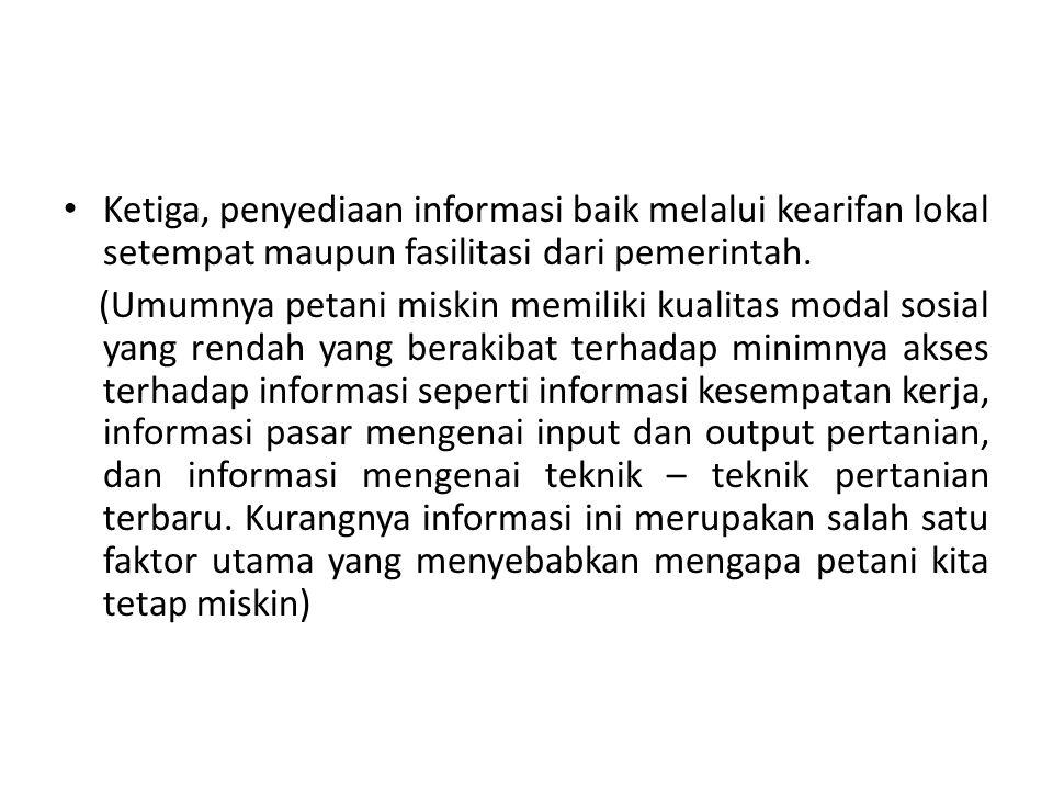 Ketiga, penyediaan informasi baik melalui kearifan lokal setempat maupun fasilitasi dari pemerintah.