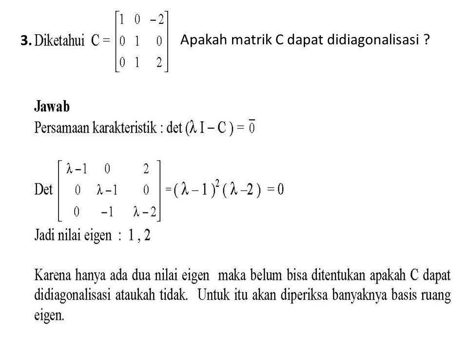 matrik 3. Apakah matrik C dapat didiagonalisasi