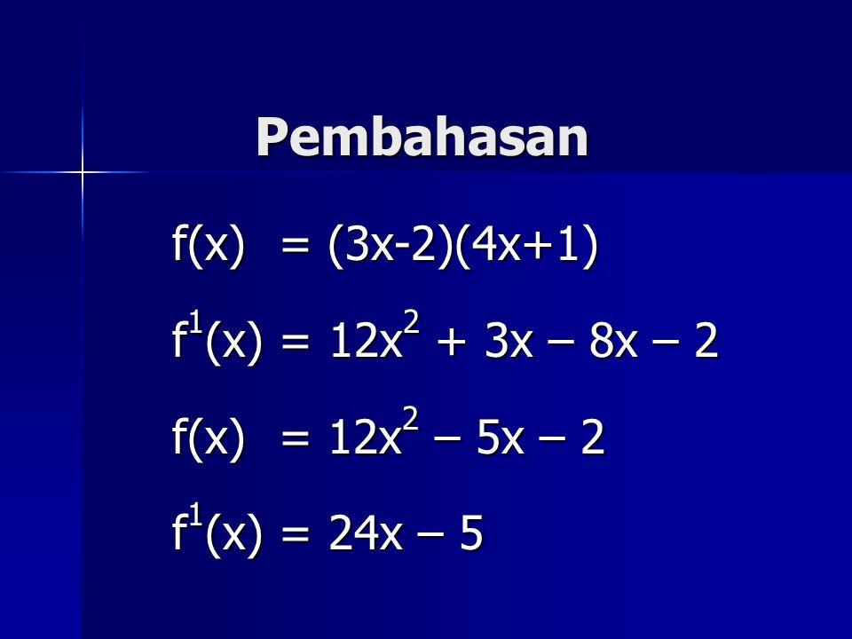 Pembahasan f(x) = (3x-2)(4x+1) f1(x) = 12x2 + 3x – 8x – 2