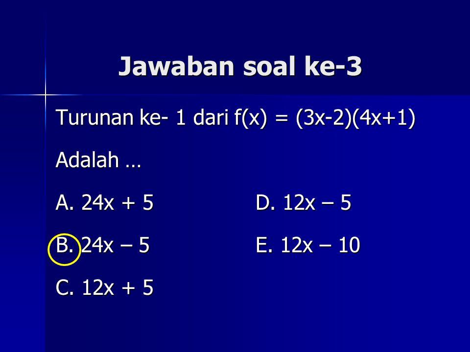 Jawaban soal ke-3 Turunan ke- 1 dari f(x) = (3x-2)(4x+1) Adalah …