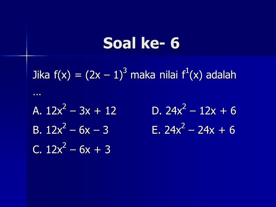 Soal ke- 6 Jika f(x) = (2x – 1)3 maka nilai f1(x) adalah …