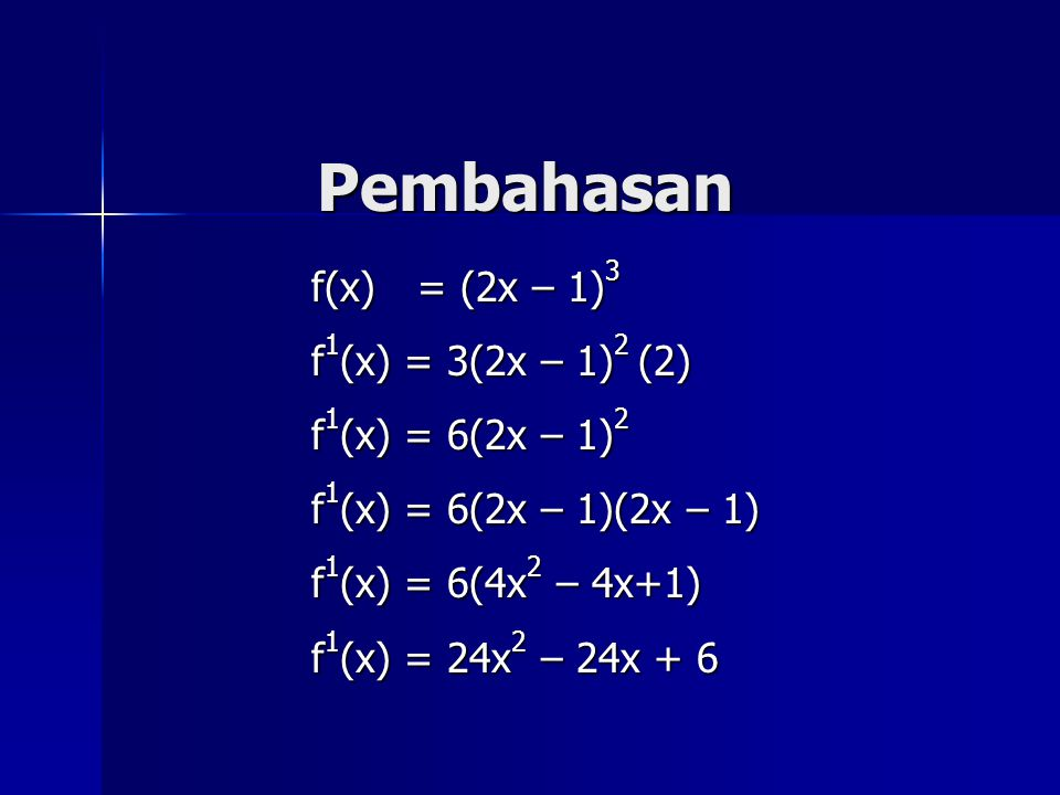 Pembahasan f(x) = (2x – 1)3 f1(x) = 3(2x – 1)2 (2) f1(x) = 6(2x – 1)2