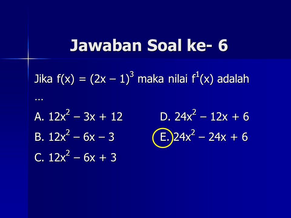Jawaban Soal ke- 6 Jika f(x) = (2x – 1)3 maka nilai f1(x) adalah …