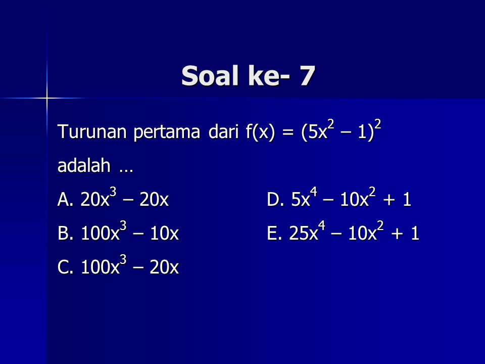 Soal ke- 7 Turunan pertama dari f(x) = (5x2 – 1)2 adalah …
