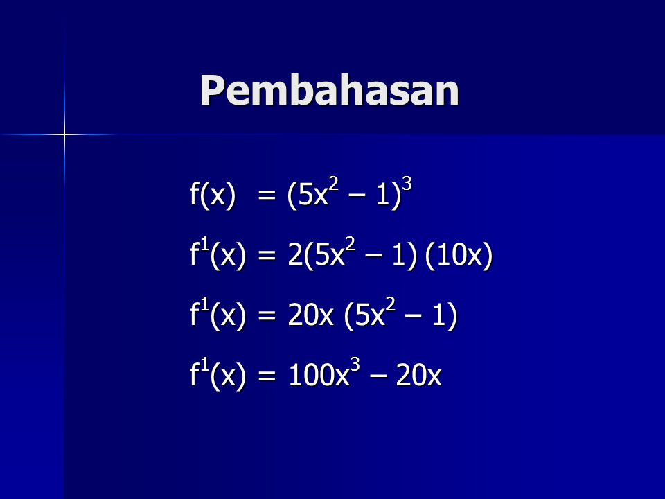 Pembahasan f(x) = (5x2 – 1)3 f1(x) = 2(5x2 – 1) (10x)