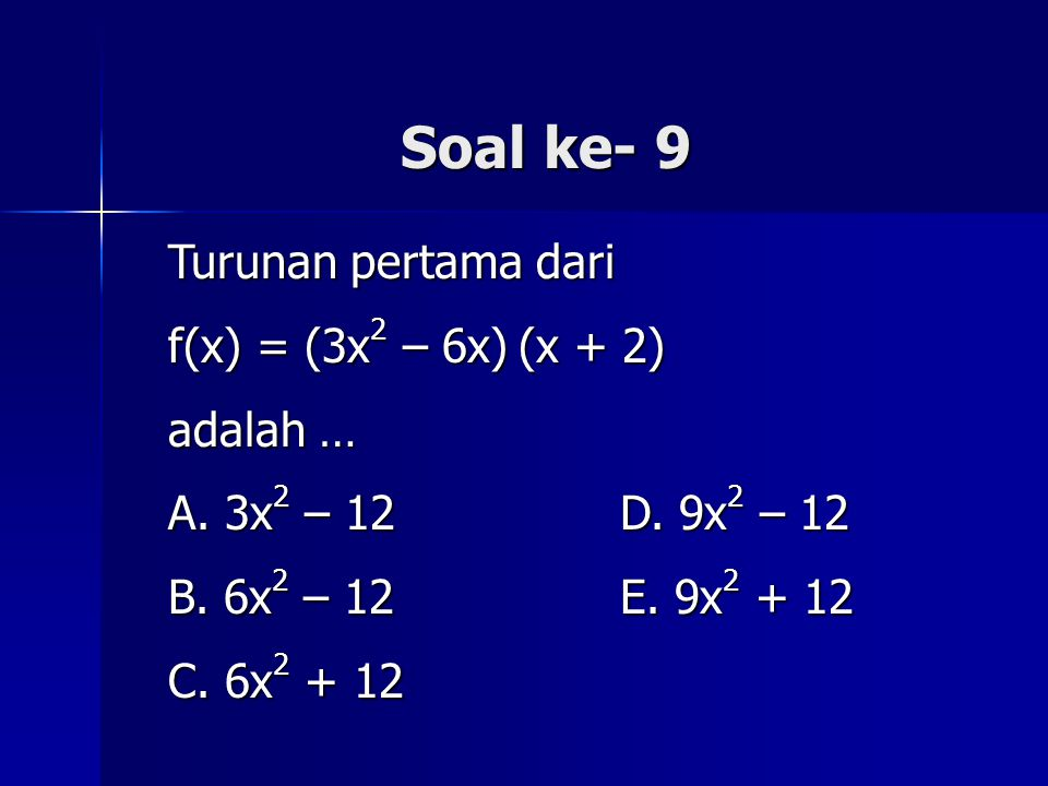 Soal ke- 9 Turunan pertama dari f(x) = (3x2 – 6x) (x + 2) adalah …