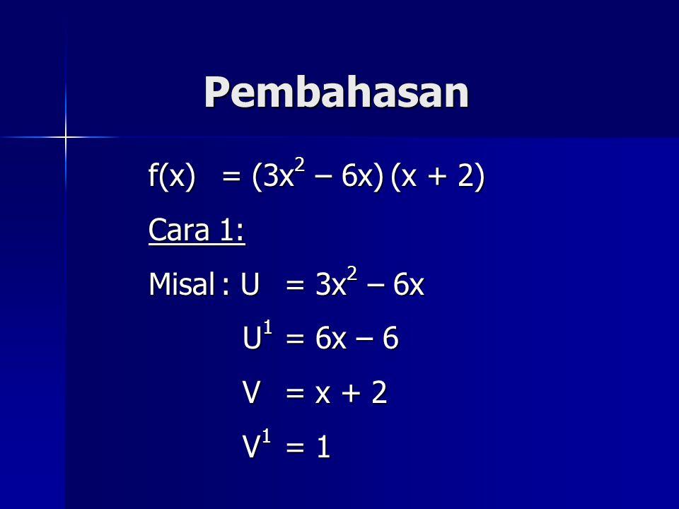 Pembahasan f(x) = (3x2 – 6x) (x + 2) Cara 1: Misal : U = 3x2 – 6x