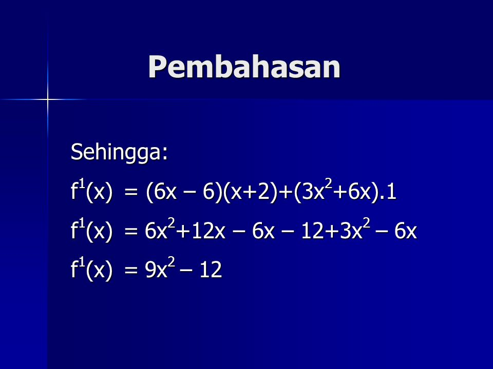 Pembahasan Sehingga: f1(x) = (6x – 6)(x+2)+(3x2+6x).1