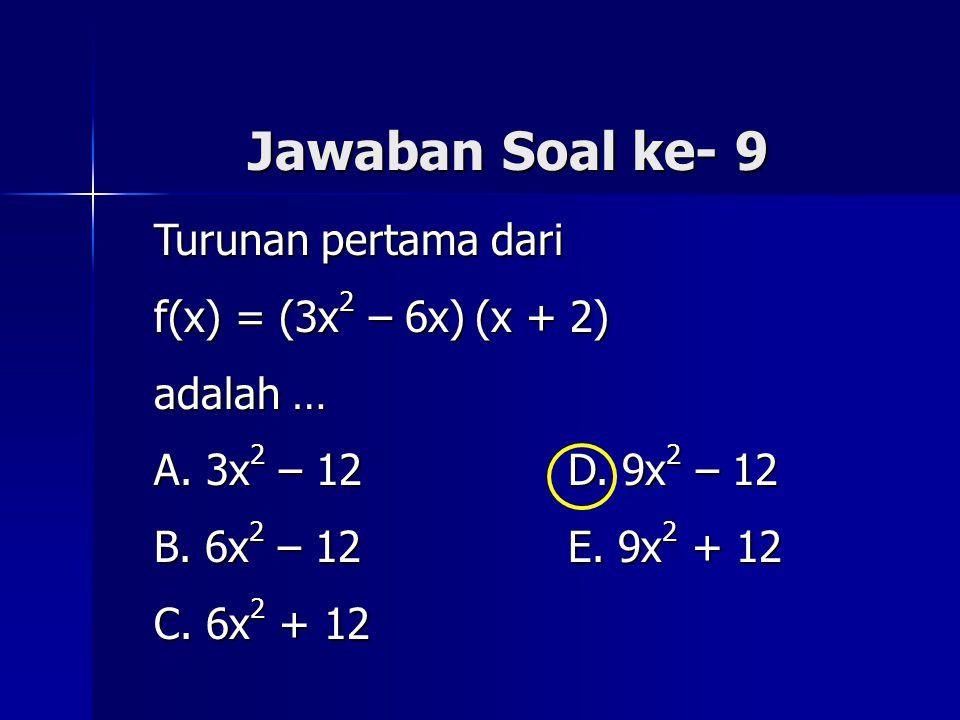 Jawaban Soal ke- 9 Turunan pertama dari f(x) = (3x2 – 6x) (x + 2)