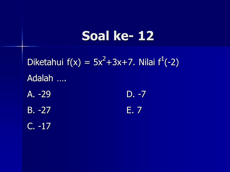 Soal ke- 12 Diketahui f(x) = 5x2+3x+7. Nilai f1(-2) Adalah ….