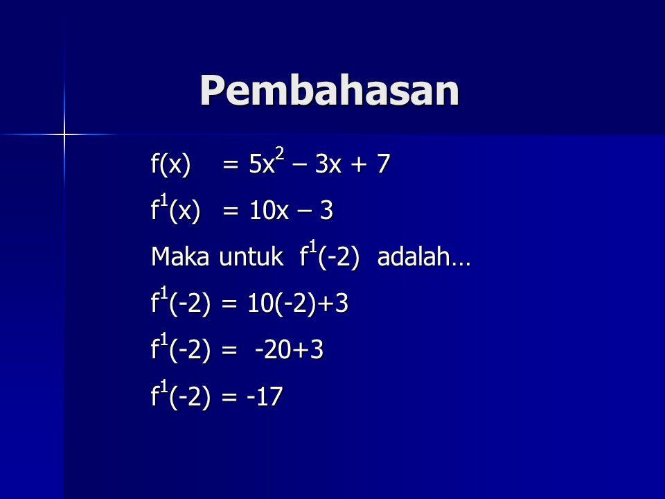 Pembahasan f(x) = 5x2 – 3x + 7 f1(x) = 10x – 3