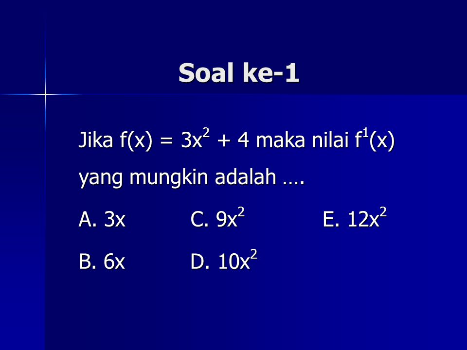 Soal ke-1 Jika f(x) = 3x2 + 4 maka nilai f1(x) yang mungkin adalah ….