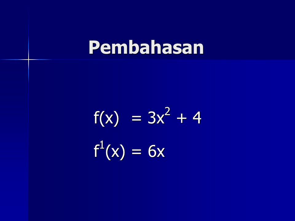 Pembahasan f(x) = 3x2 + 4 f1(x) = 6x