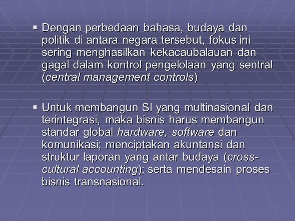Dengan perbedaan bahasa, budaya dan politik di antara negara tersebut, fokus ini sering menghasilkan kekacaubalauan dan gagal dalam kontrol pengelolaan yang sentral (central management controls)