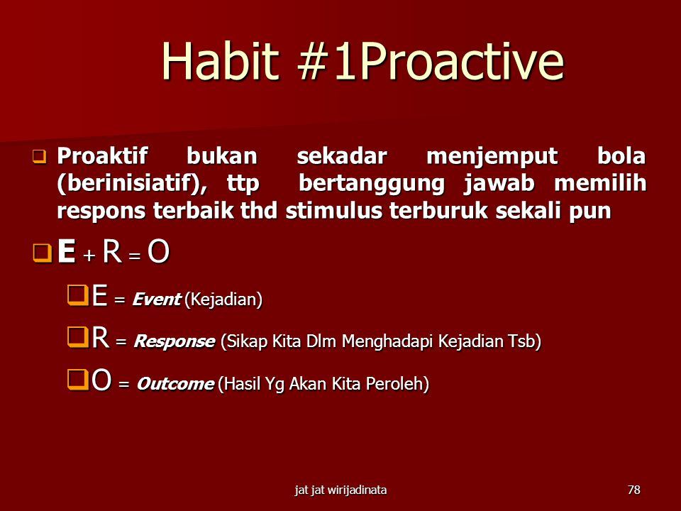 Habit #1Proactive E + R = O E = Event (Kejadian)