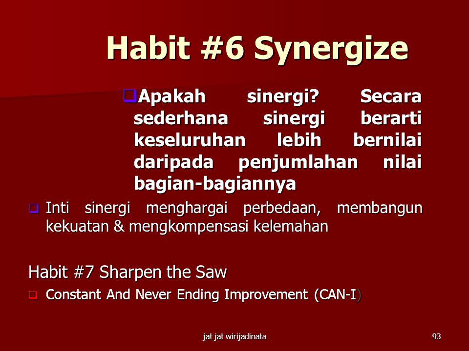 Habit #6 Synergize Apakah sinergi Secara sederhana sinergi berarti keseluruhan lebih bernilai daripada penjumlahan nilai bagian-bagiannya.