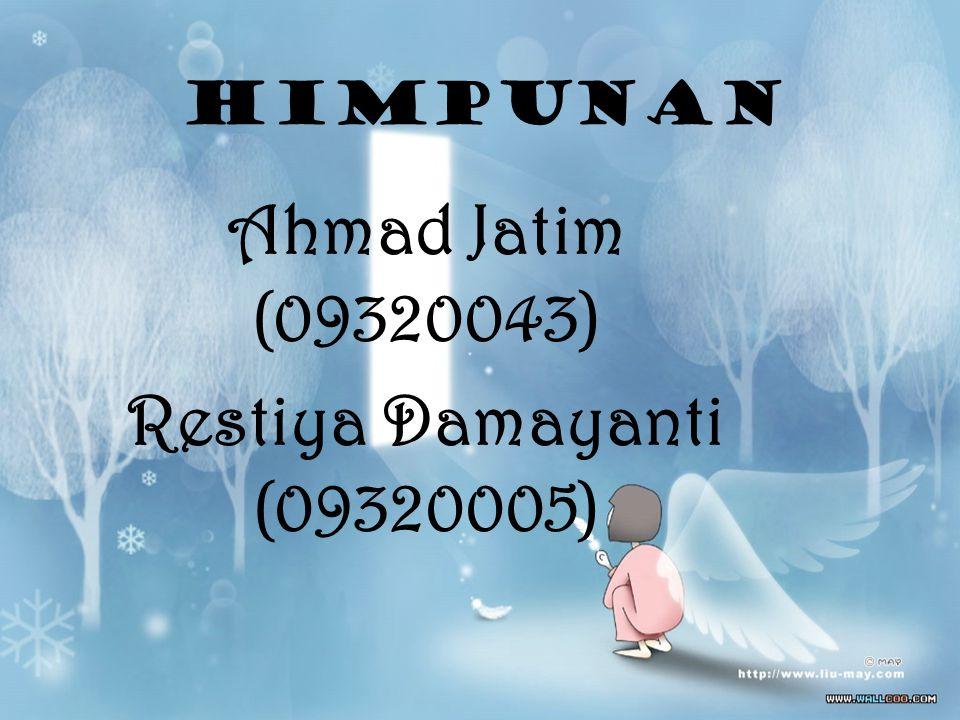 Ahmad Jatim (09320043) Restiya Damayanti (09320005)