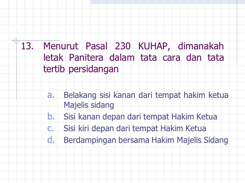 13. Menurut Pasal 230 KUHAP, dimanakah letak Panitera dalam tata cara dan tata tertib persidangan