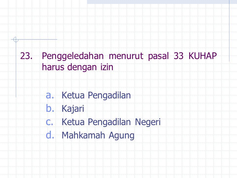 23. Penggeledahan menurut pasal 33 KUHAP harus dengan izin