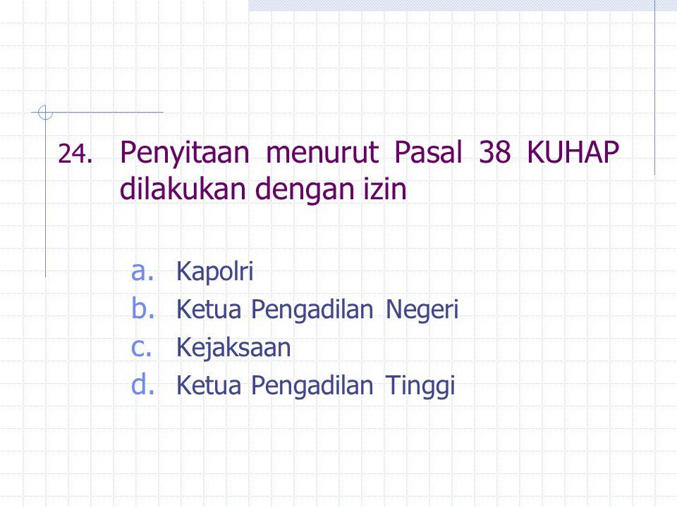 24. Penyitaan menurut Pasal 38 KUHAP dilakukan dengan izin