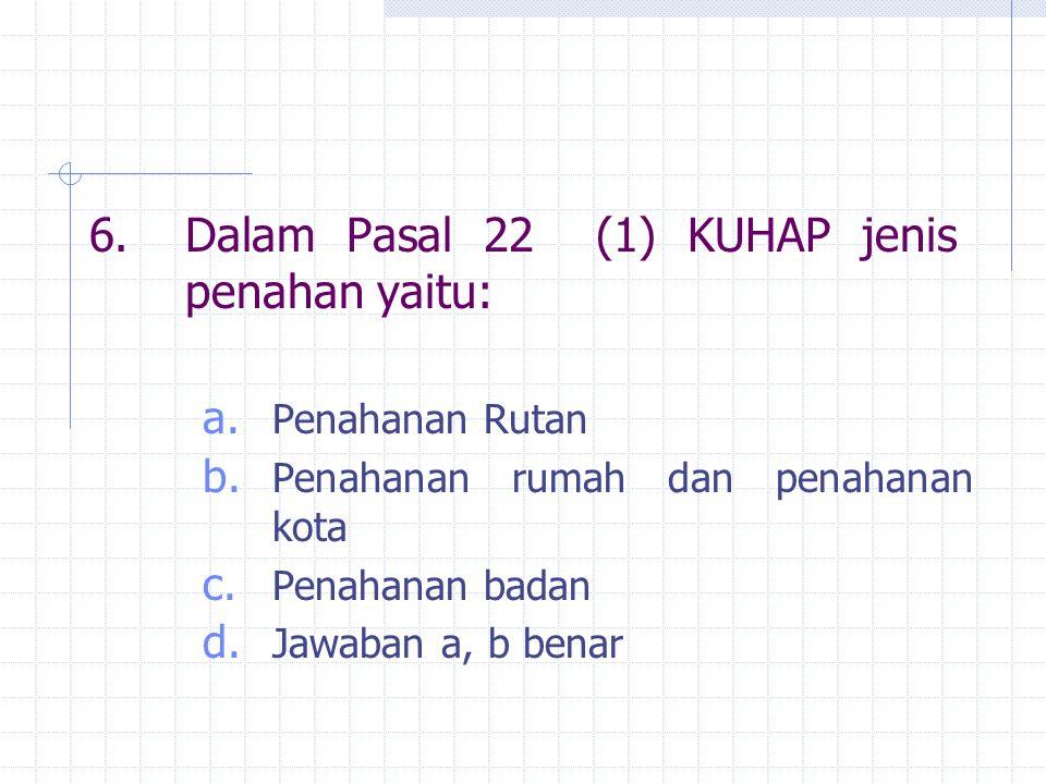 6. Dalam Pasal 22 (1) KUHAP jenis penahan yaitu: