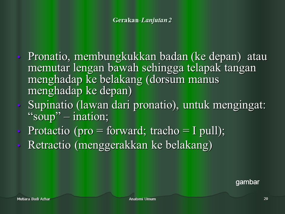 Supinatio (lawan dari pronatio), untuk mengingat: soup – ination;