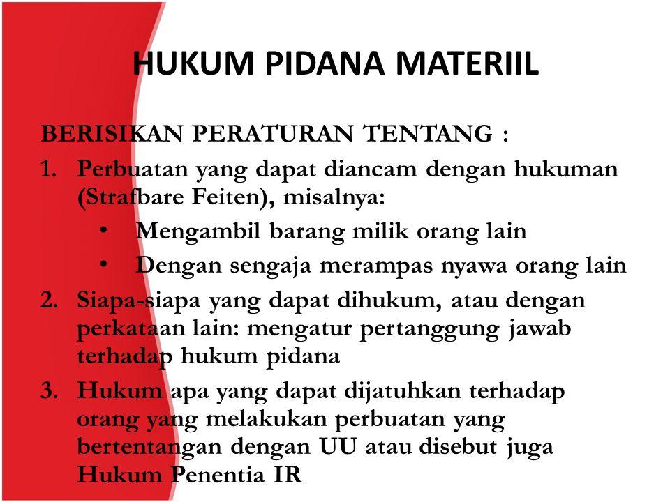 HUKUM PIDANA MATERIIL BERISIKAN PERATURAN TENTANG :