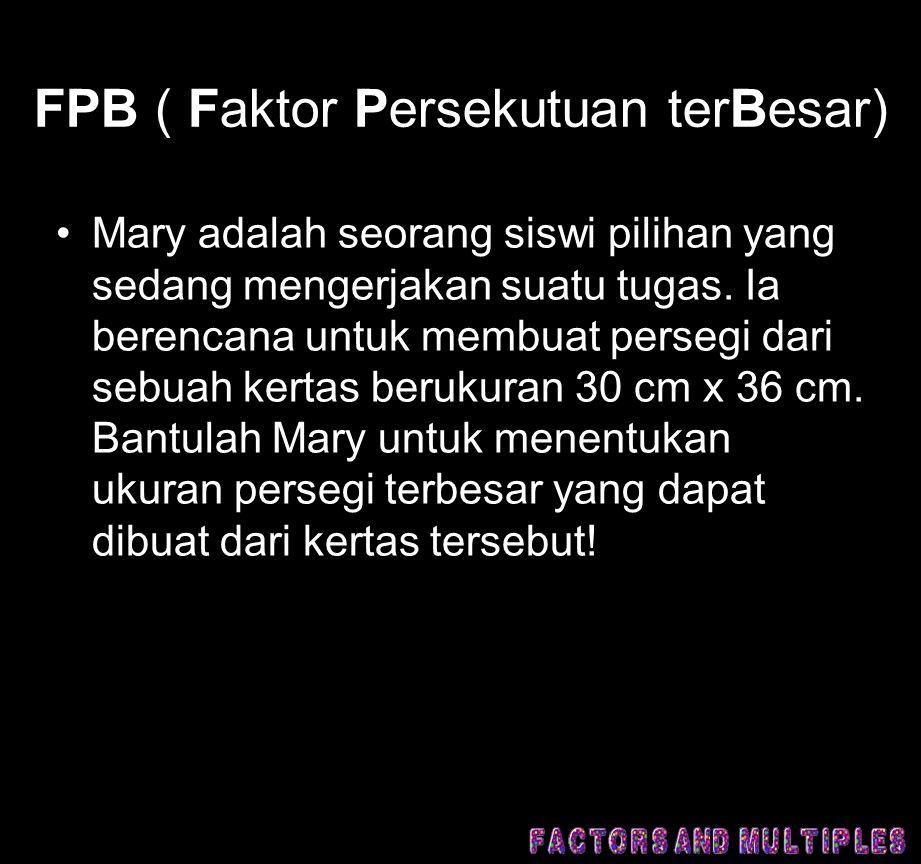 FPB ( Faktor Persekutuan terBesar)