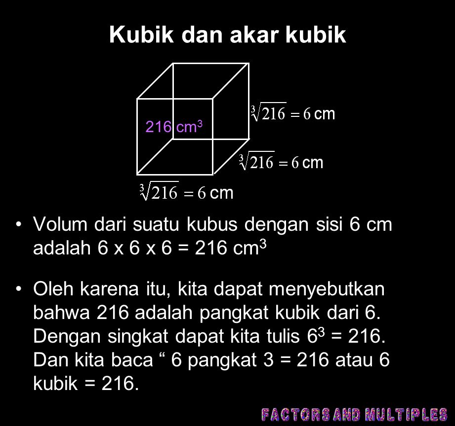 Kubik dan akar kubik 216 cm3. Volum dari suatu kubus dengan sisi 6 cm adalah 6 x 6 x 6 = 216 cm3.