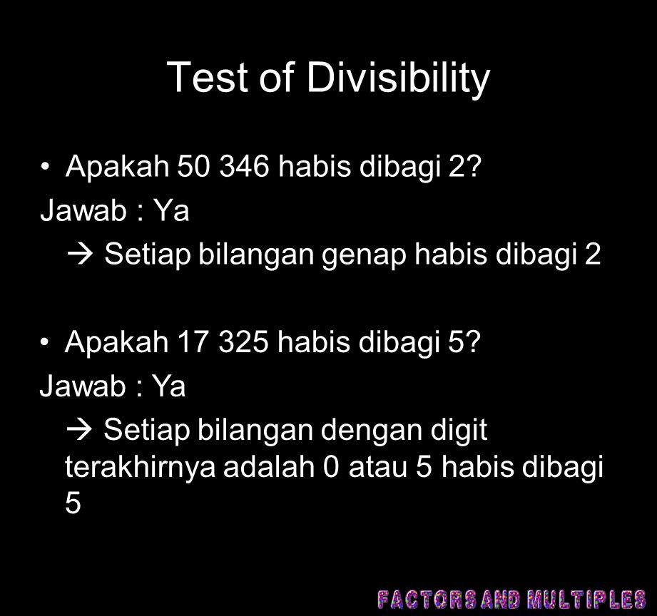 Test of Divisibility Apakah 50 346 habis dibagi 2 Jawab : Ya