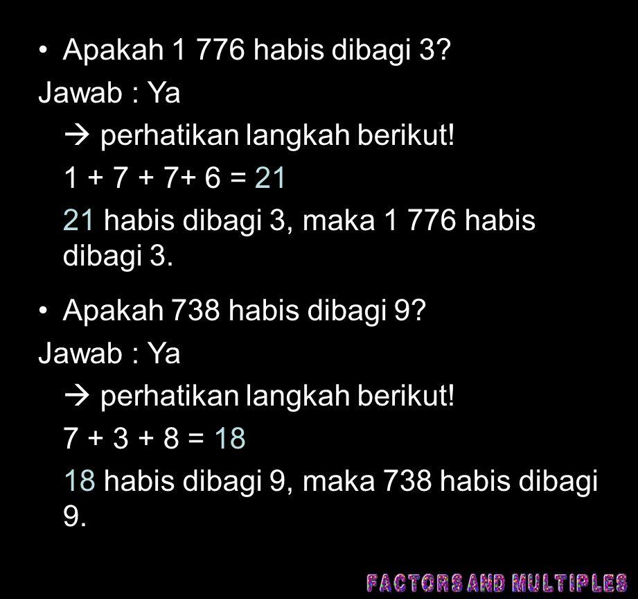 Apakah 1 776 habis dibagi 3 Jawab : Ya.  perhatikan langkah berikut! 1 + 7 + 7+ 6 = 21. 21 habis dibagi 3, maka 1 776 habis dibagi 3.