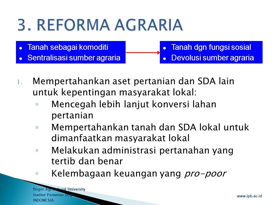 3. REFORMA AGRARIA Tanah sebagai komoditi. Sentralisasi sumber agraria. Tanah dgn fungsi sosial. Devolusi sumber agraria.