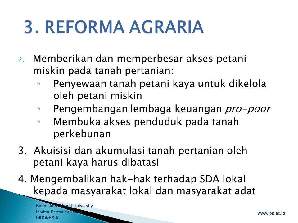3. REFORMA AGRARIA Memberikan dan memperbesar akses petani miskin pada tanah pertanian: