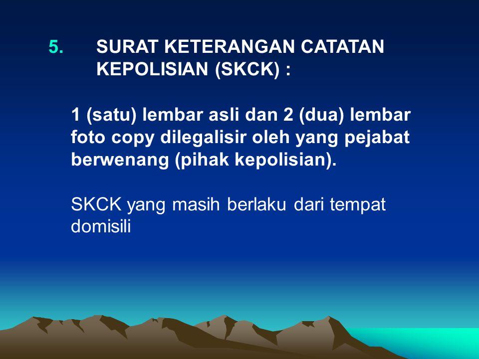 5. SURAT KETERANGAN CATATAN KEPOLISIAN (SKCK) :