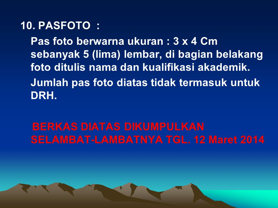 10. PASFOTO : Pas foto berwarna ukuran : 3 x 4 Cm sebanyak 5 (lima) lembar, di bagian belakang foto ditulis nama dan kualifikasi akademik.