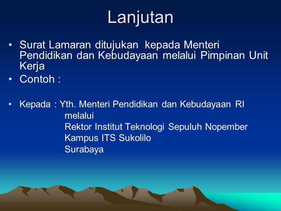 Lanjutan Surat Lamaran ditujukan kepada Menteri Pendidikan dan Kebudayaan melalui Pimpinan Unit Kerja.