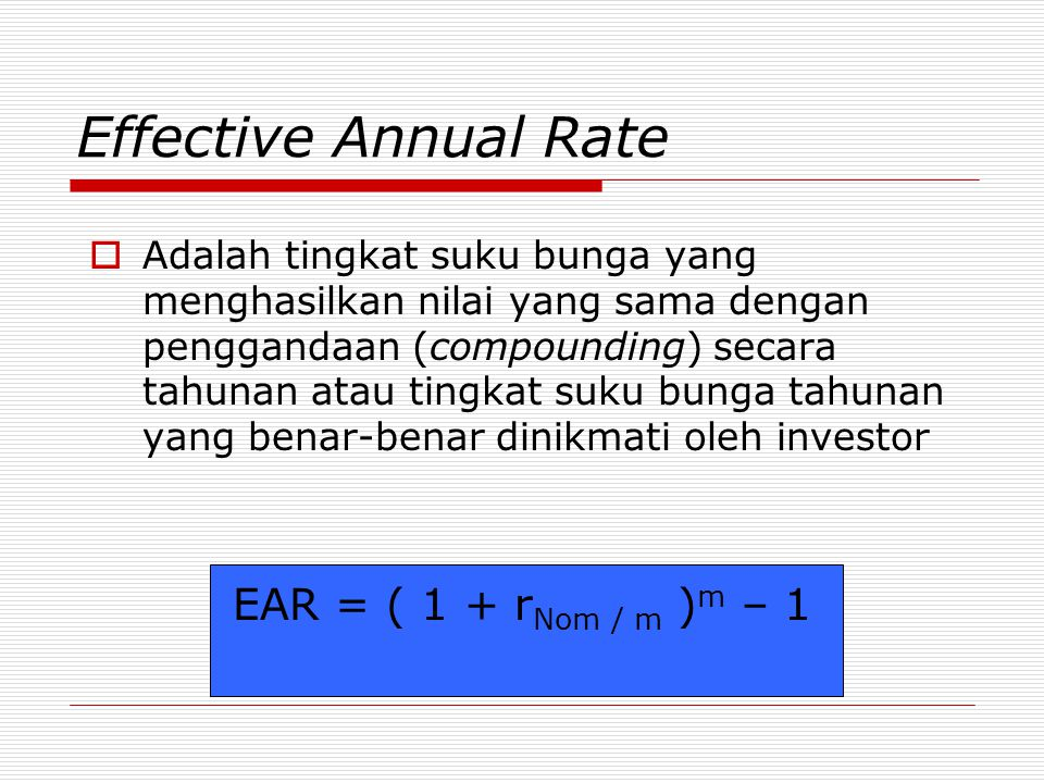 Effective Annual Rate EAR = ( 1 + rNom / m )m – 1