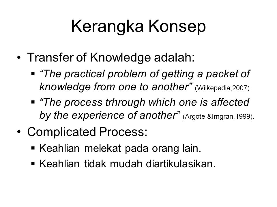 Kerangka Konsep Transfer of Knowledge adalah: Complicated Process: